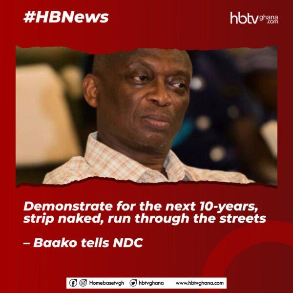 Demonstrate For The Next 10-years, Strip Naked, Run Through The Streets – Kweku Baako Tells NDC