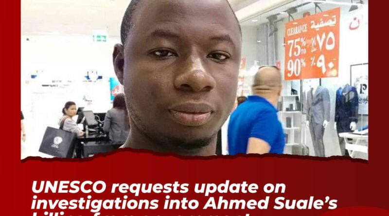 UNESCO Requests Update On Investigations Into Ahmed Suale's Killing From Government